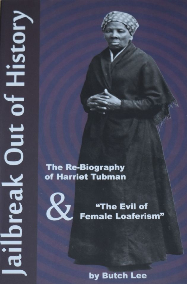 Jailbreak Out of History, The re-biography of Harriet Tubman & The Evil of Female Loaferism
